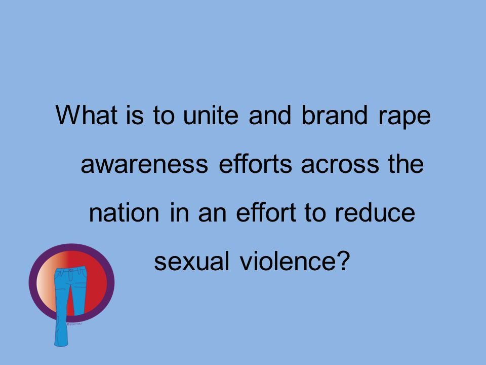 What is to unite and brand rape awareness efforts across the nation in an effort to reduce sexual violence