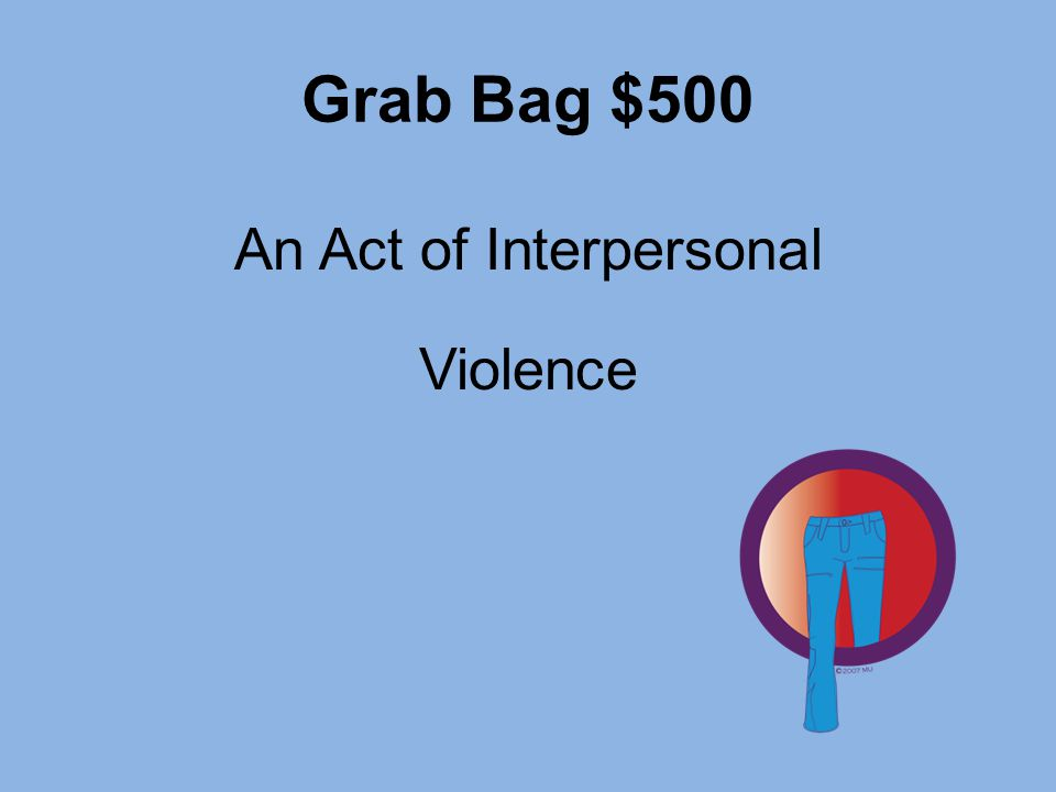 Grab Bag $500 An Act of Interpersonal Violence
