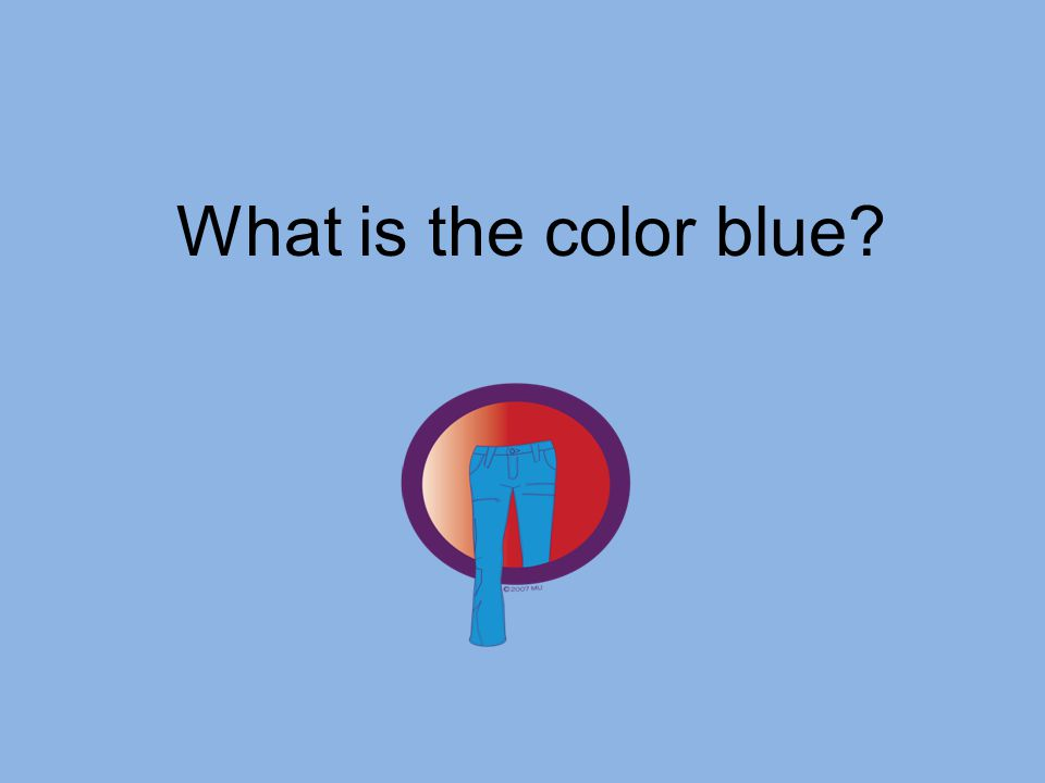 What is the color blue?