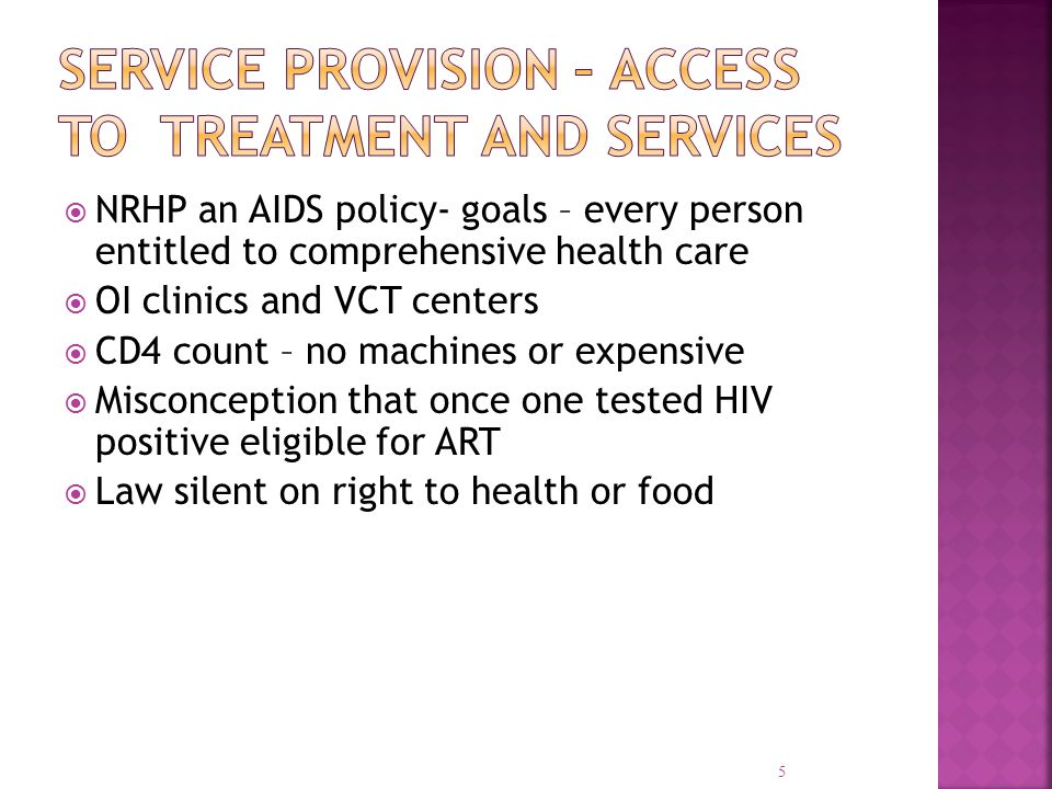  NRHP an AIDS policy- goals – every person entitled to comprehensive health care  OI clinics and VCT centers  CD4 count – no machines or expensive  Misconception that once one tested HIV positive eligible for ART  Law silent on right to health or food 5