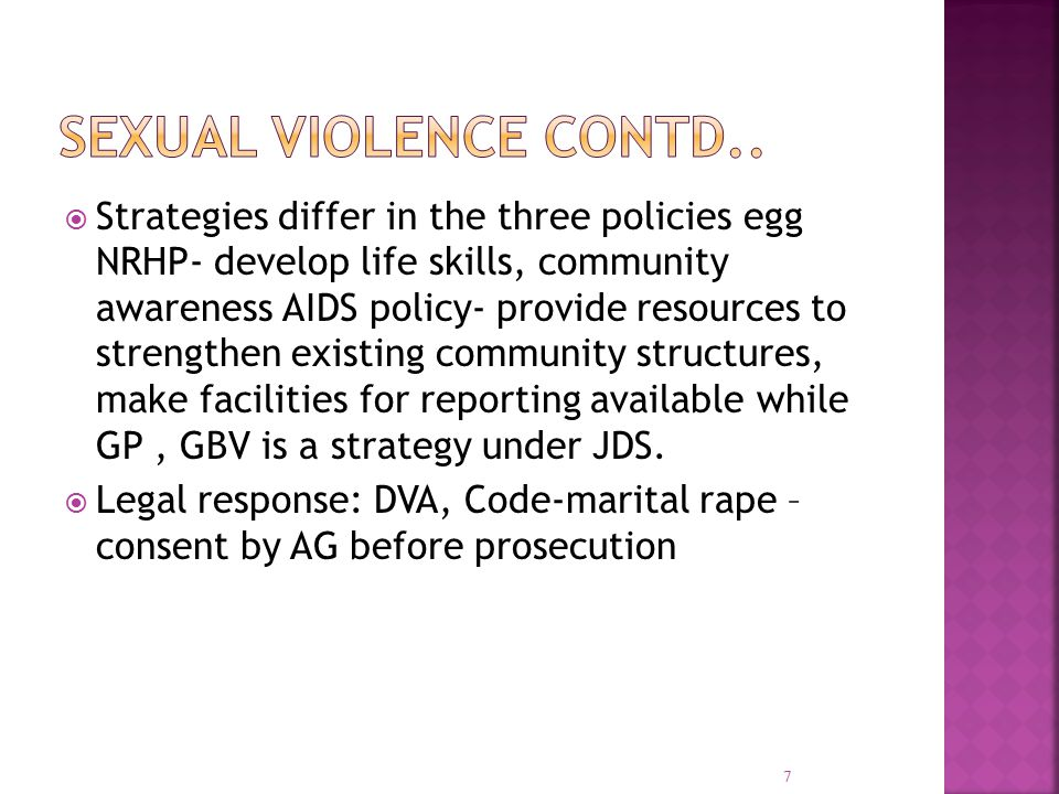  Strategies differ in the three policies egg NRHP- develop life skills, community awareness AIDS policy- provide resources to strengthen existing community structures, make facilities for reporting available while GP, GBV is a strategy under JDS.