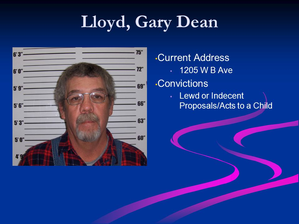 Lloyd, Gary Dean Current Address 1205 W B Ave Convictions Lewd or Indecent Proposals/Acts to a Child
