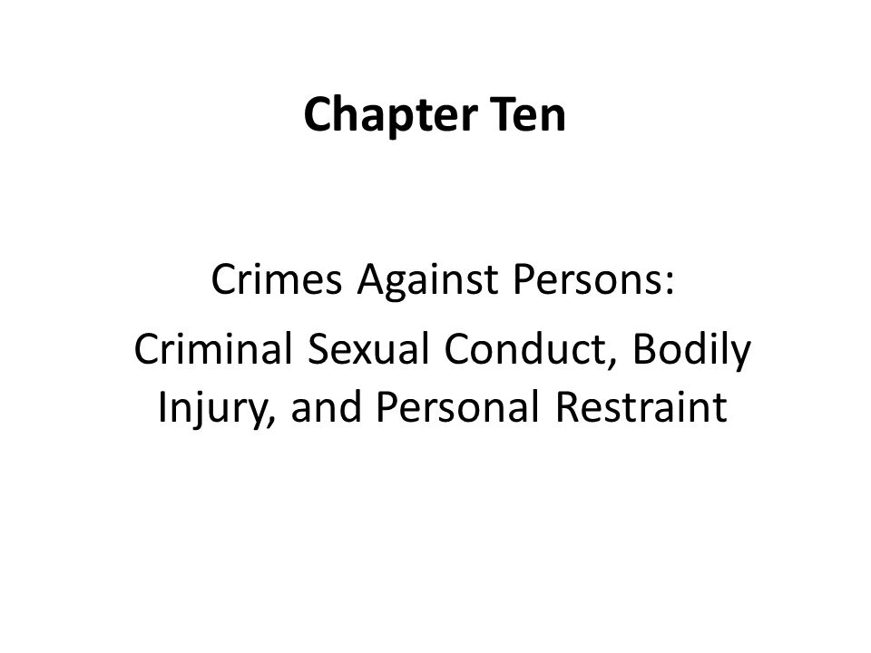 Chapter Ten Crimes Against Persons: Criminal Sexual Conduct, Bodily Injury, and Personal Restraint