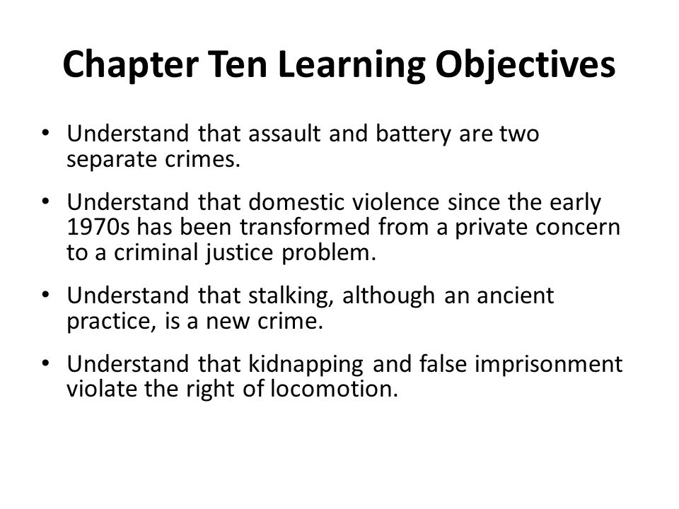 Chapter Ten Learning Objectives Understand that assault and battery are two separate crimes.
