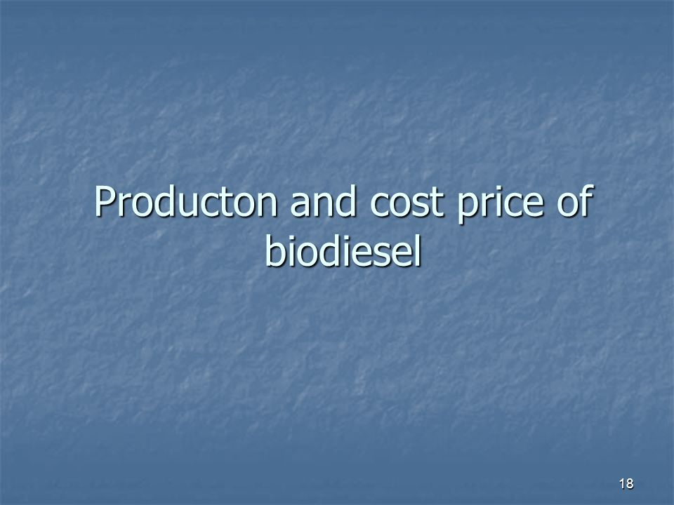 Producton and cost price of biodiesel 18