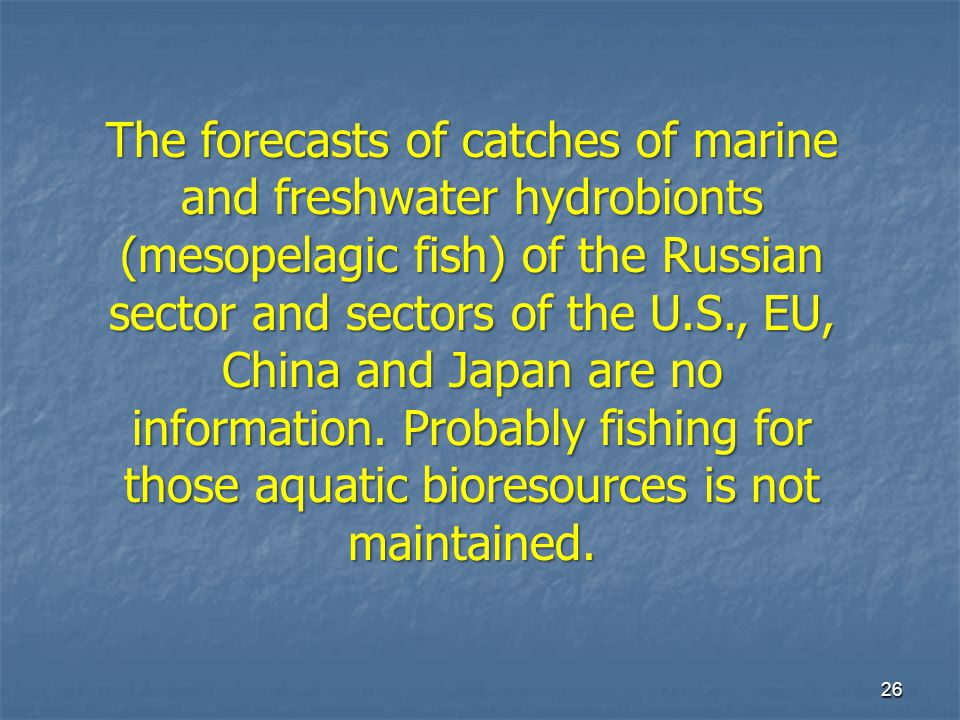 26 The forecasts of catches of marine and freshwater hydrobionts (mesopelagic fish) of the Russian sector and sectors of the U.S., EU, China and Japan