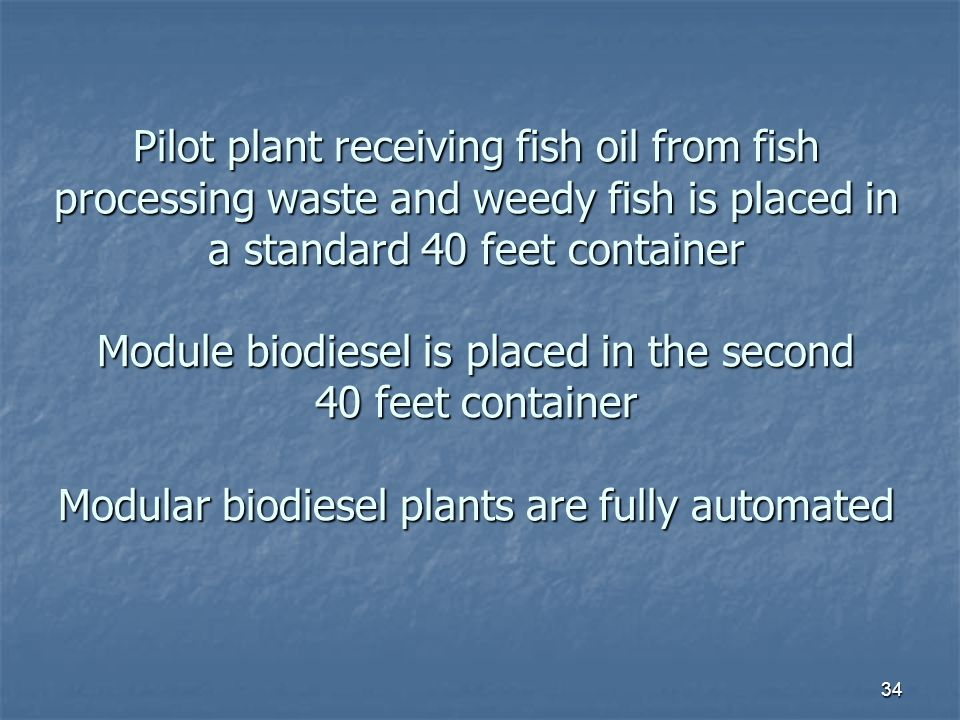 Pilot plant receiving fish oil from fish processing waste and weedy fish is placed in a standard 40 feet container Module biodiesel is placed in the s