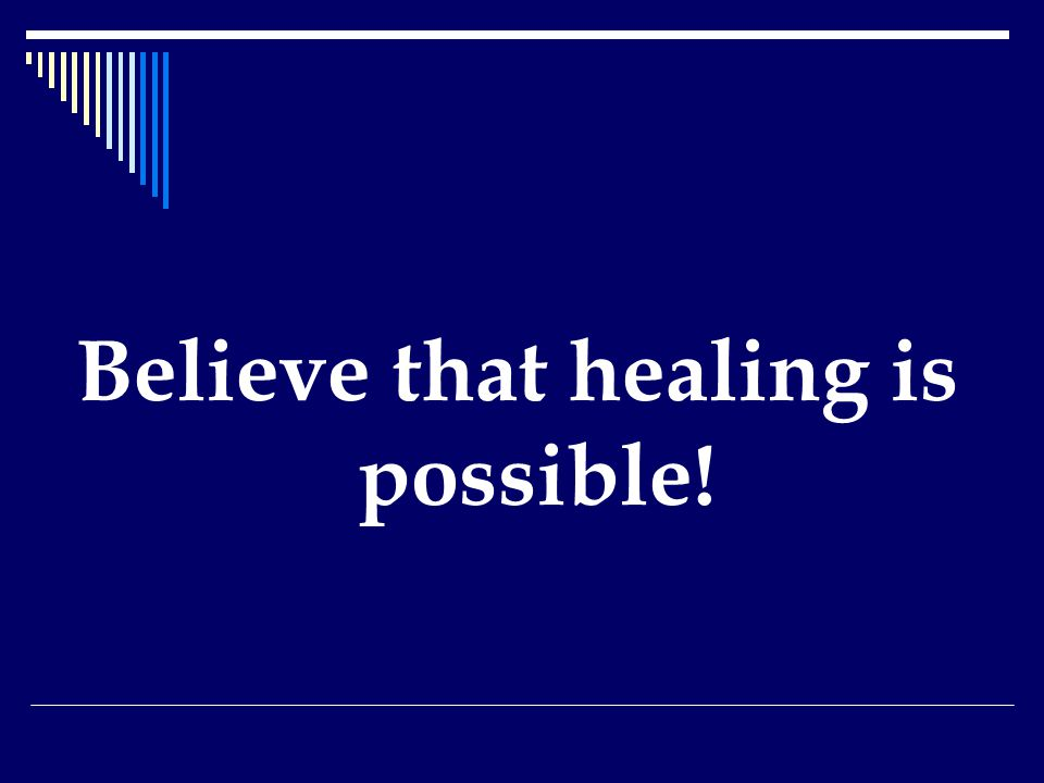 Believe that healing is possible!