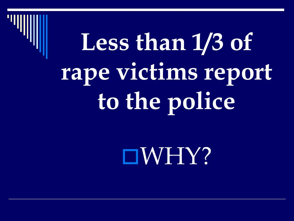 Less than 1/3 of rape victims report to the police  WHY