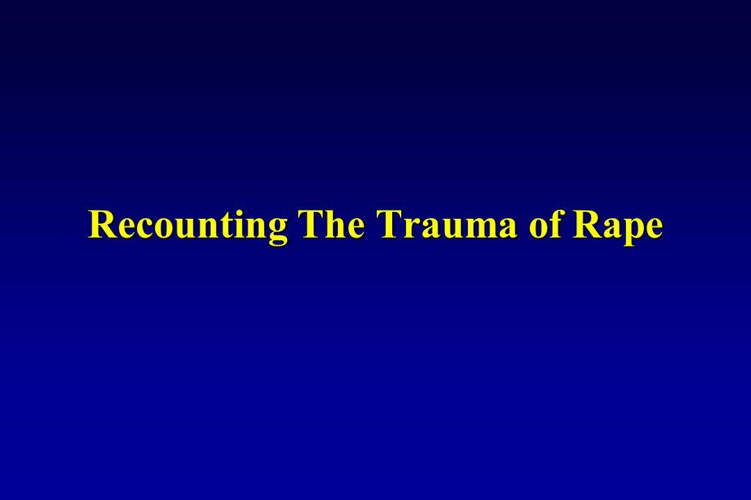 Recounting The Trauma of Rape