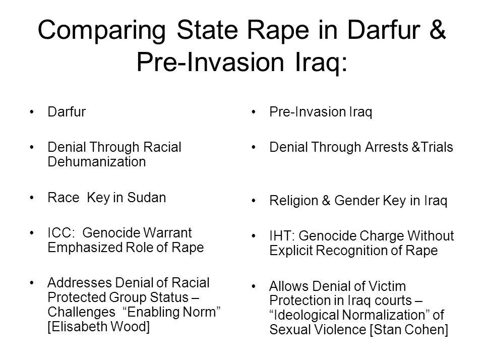 Comparing State Rape in Darfur & Pre-Invasion Iraq: Darfur Denial Through Racial Dehumanization Race Key in Sudan ICC: Genocide Warrant Emphasized Rol