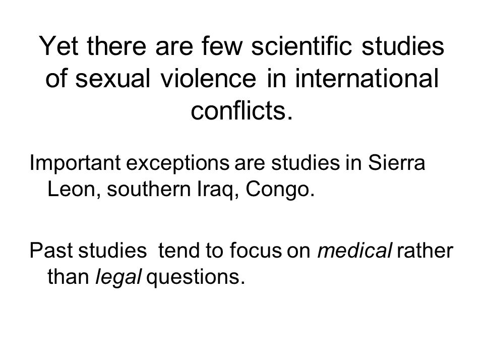 Yet there are few scientific studies of sexual violence in international conflicts.
