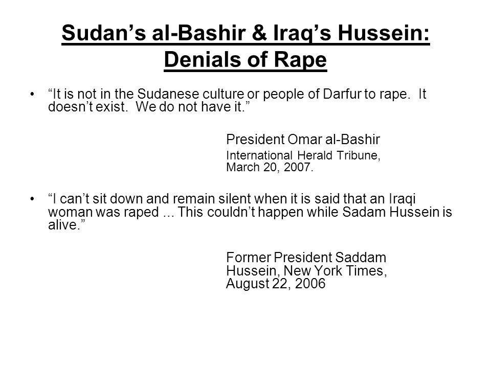 Sudan's al-Bashir & Iraq's Hussein: Denials of Rape It is not in the Sudanese culture or people of Darfur to rape.