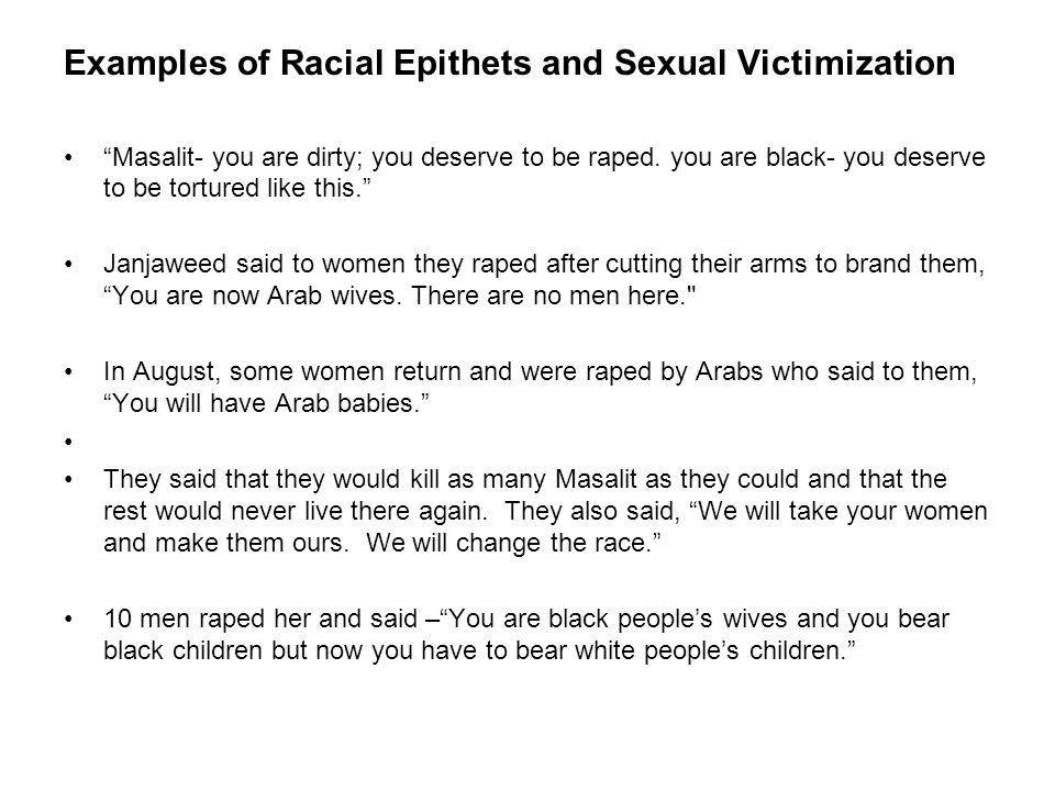 Examples of Racial Epithets and Sexual Victimization Masalit- you are dirty; you deserve to be raped.