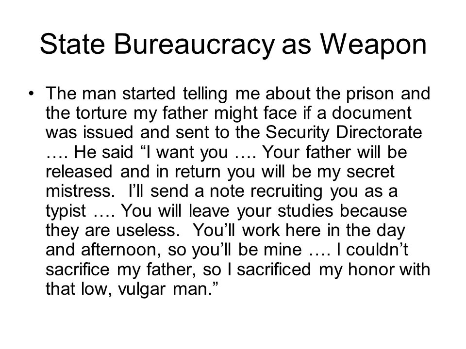 State Bureaucracy as Weapon The man started telling me about the prison and the torture my father might face if a document was issued and sent to the Security Directorate ….