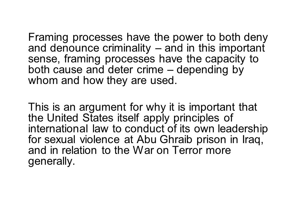 Framing processes have the power to both deny and denounce criminality – and in this important sense, framing processes have the capacity to both caus