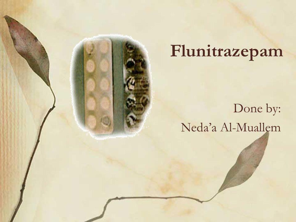 Flunitrazepam Done by: Neda'a Al-Muallem