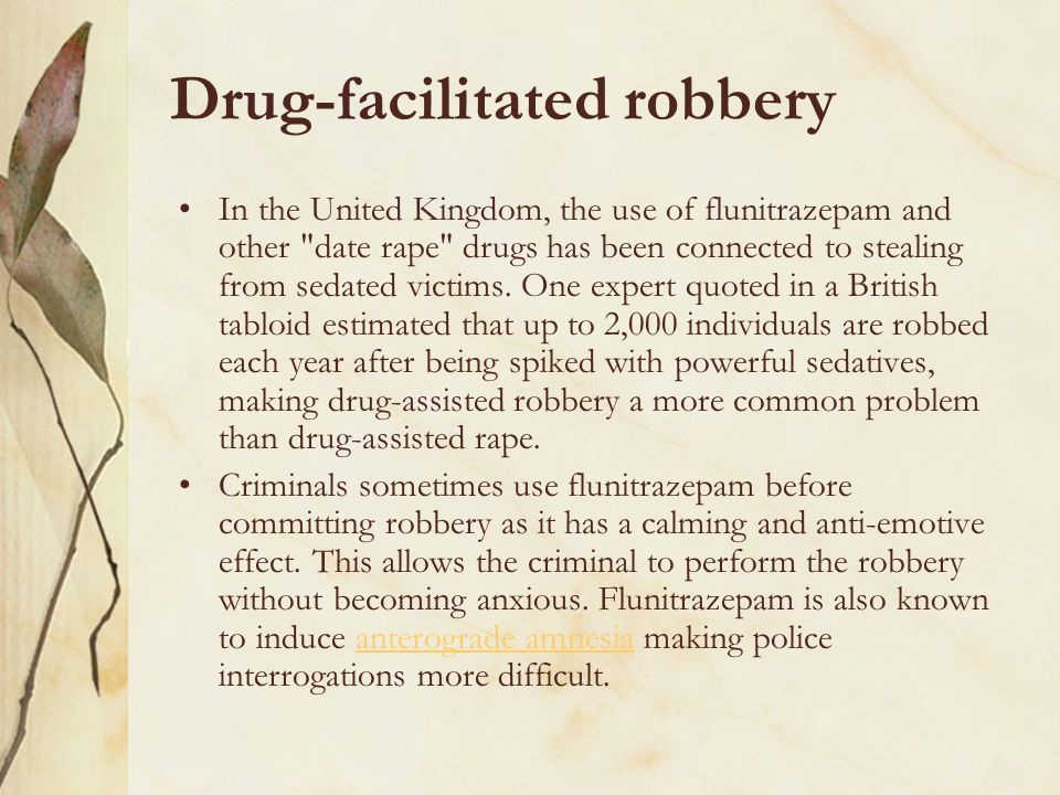 Drug-facilitated robbery In the United Kingdom, the use of flunitrazepam and other