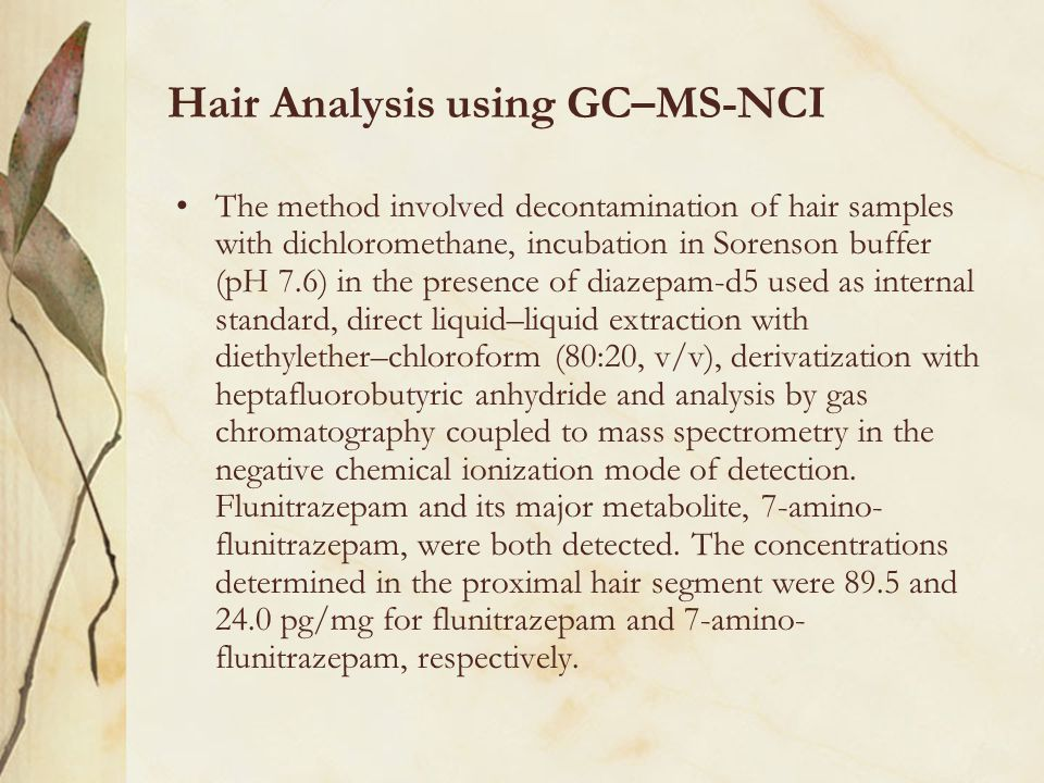 Hair Analysis using GC–MS-NCI The method involved decontamination of hair samples with dichloromethane, incubation in Sorenson buffer (pH 7.6) in the