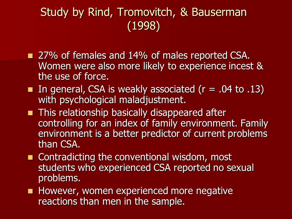 Study by Rind, Tromovitch, & Bauserman (1998) 27% of females and 14% of males reported CSA.