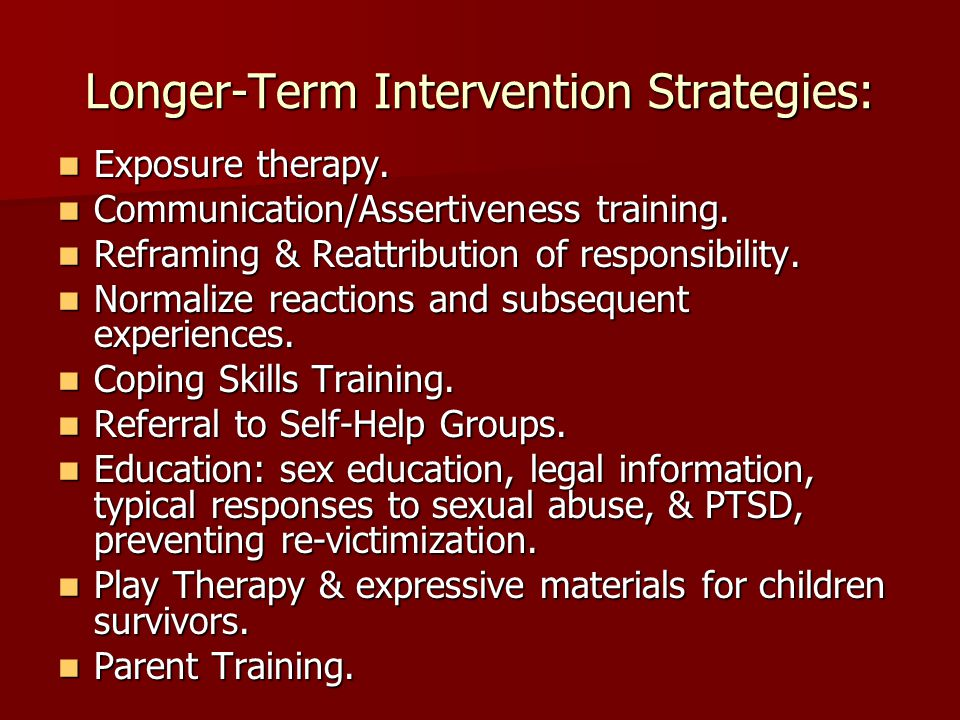 Longer-Term Intervention Strategies: Exposure therapy.