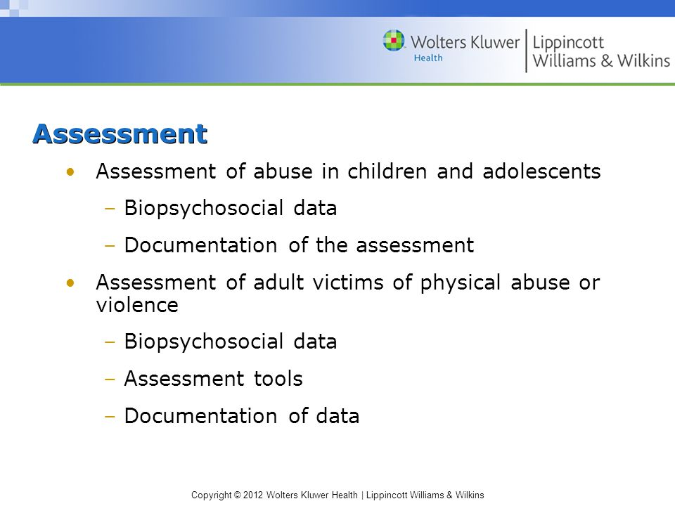 Copyright © 2012 Wolters Kluwer Health | Lippincott Williams & Wilkins Assessment Assessment of abuse in children and adolescents – Biopsychosocial da