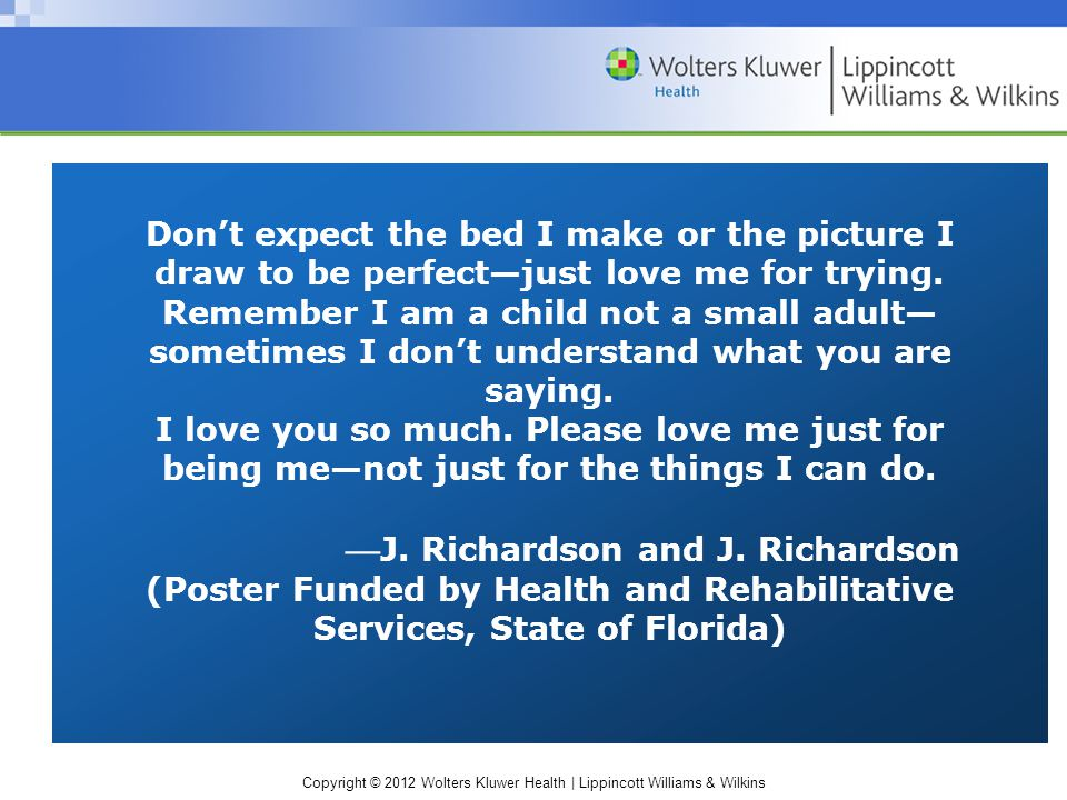Copyright © 2012 Wolters Kluwer Health | Lippincott Williams & Wilkins Don't expect the bed I make or the picture I draw to be perfect—just love me fo