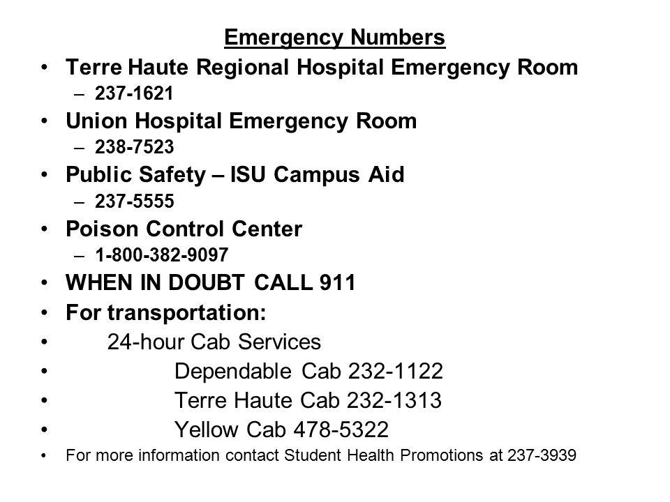 Emergency Numbers Terre Haute Regional Hospital Emergency Room –237-1621 Union Hospital Emergency Room –238-7523 Public Safety – ISU Campus Aid –237-5