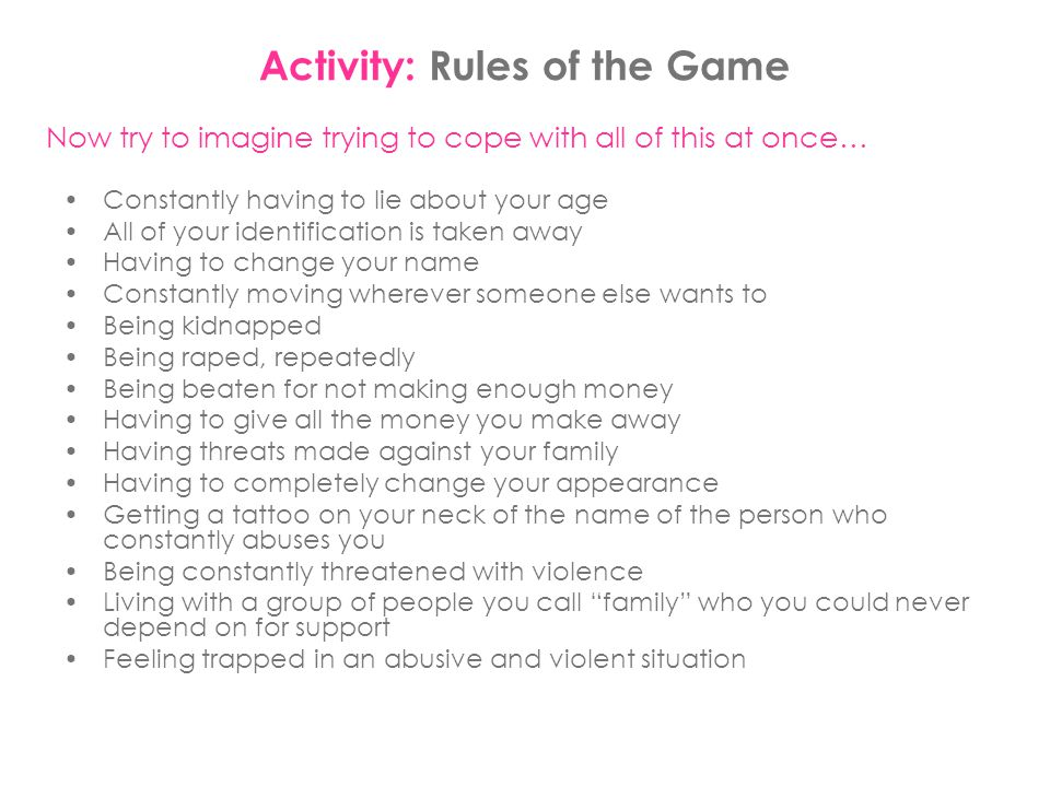 Activity: Rules of the Game Constantly having to lie about your age All of your identification is taken away Having to change your name Constantly mov