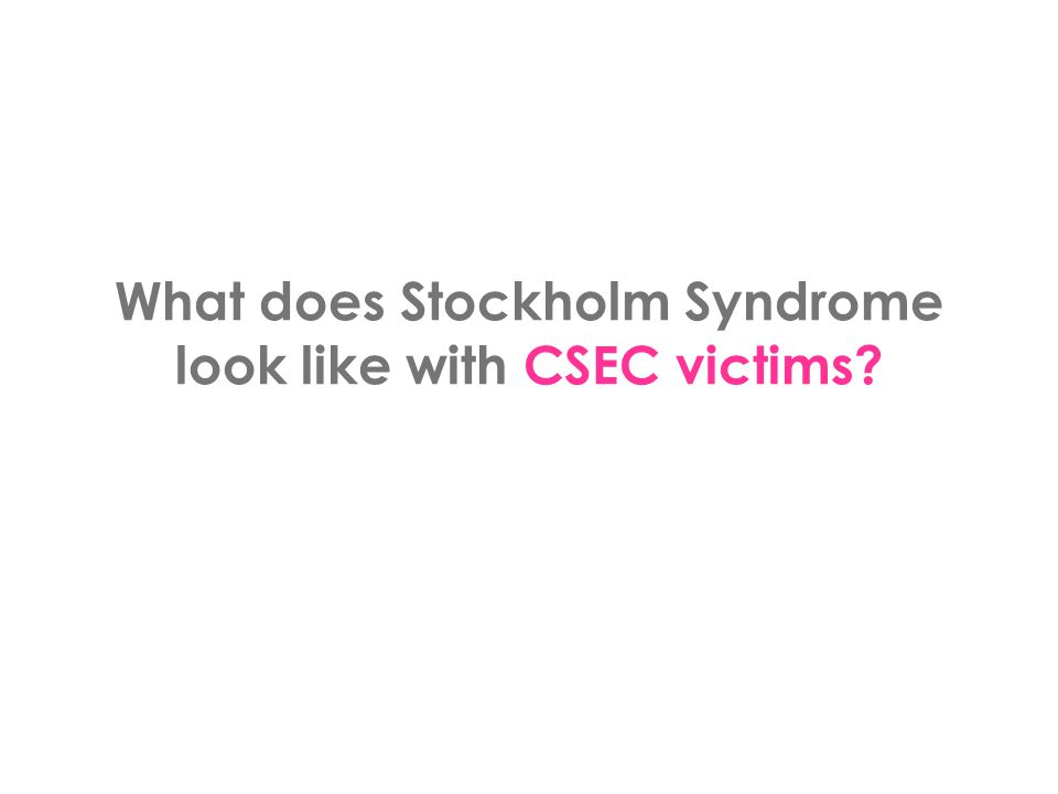 What does Stockholm Syndrome look like with CSEC victims?