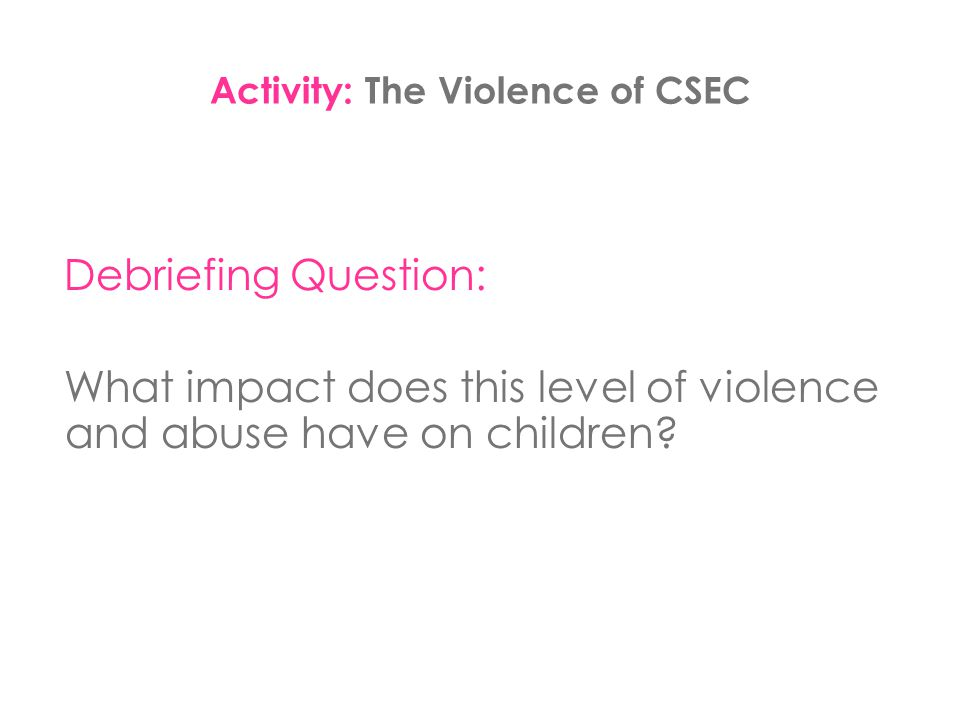 Debriefing Question: What impact does this level of violence and abuse have on children?