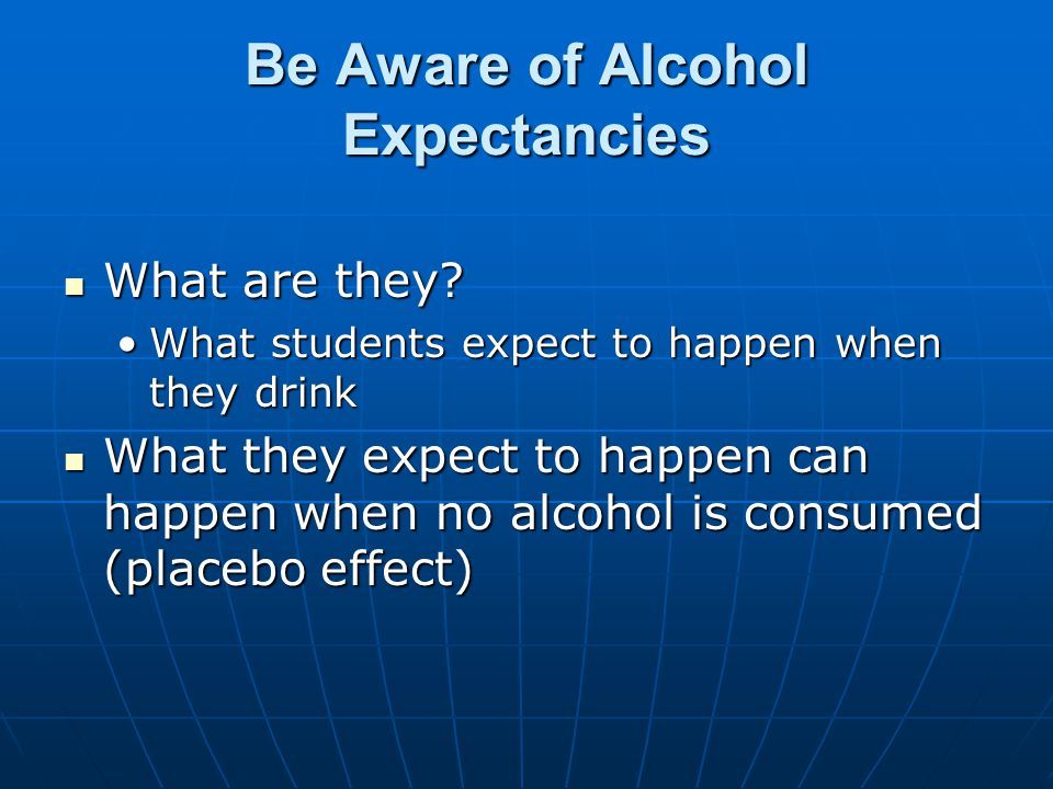 Be Aware of Alcohol Expectancies What are they. What are they.