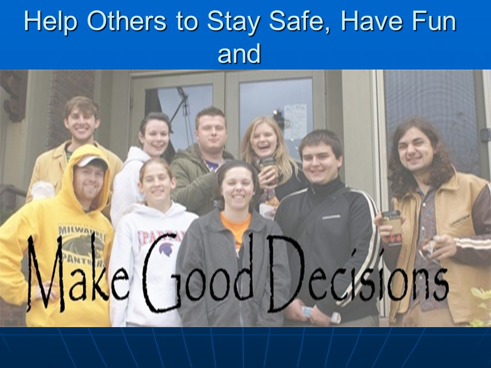 Help Others to Stay Safe, Have Fun and