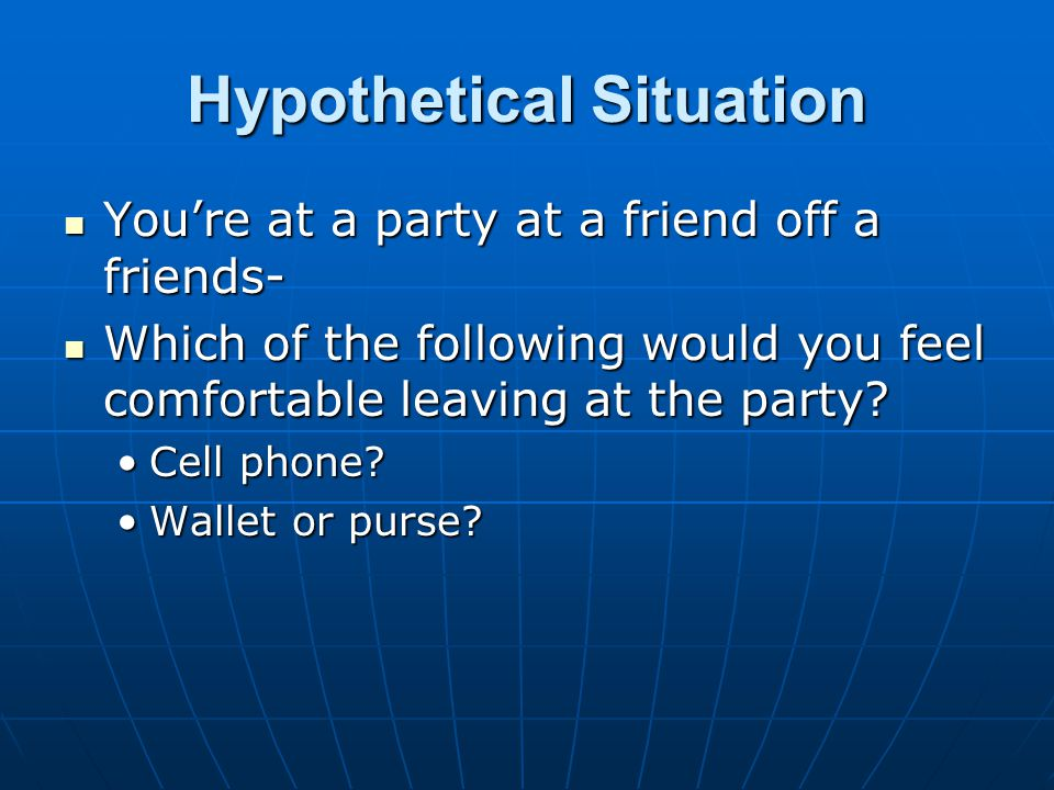 Hypothetical Situation Would you leave your best friend there alone.