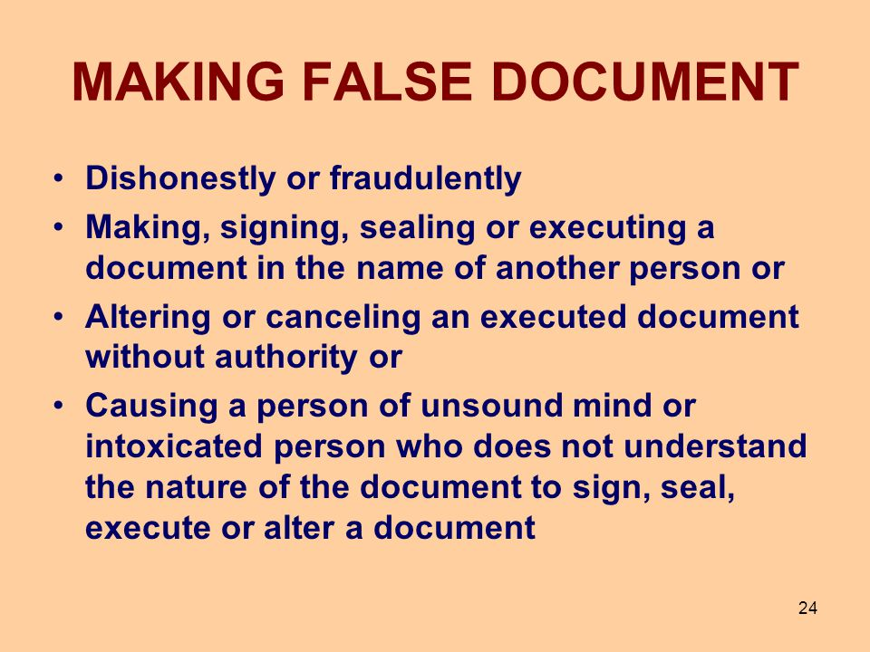 24 MAKING FALSE DOCUMENT Dishonestly or fraudulently Making, signing, sealing or executing a document in the name of another person or Altering or can