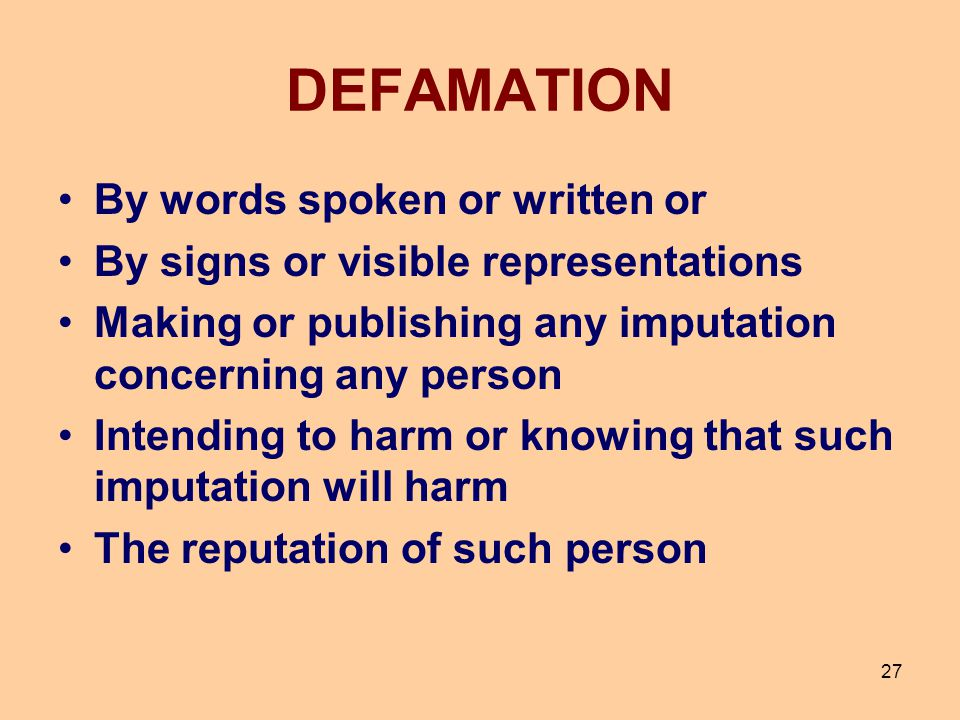 27 DEFAMATION By words spoken or written or By signs or visible representations Making or publishing any imputation concerning any person Intending to