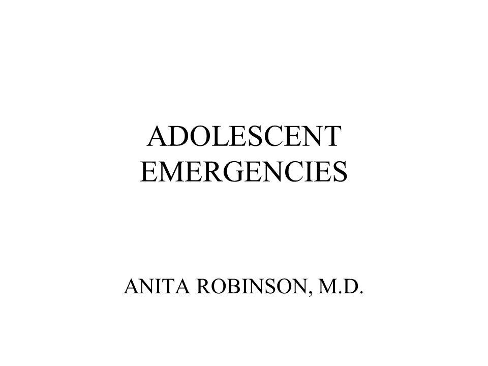 ADOLESCENT EMERGENCIES ANITA ROBINSON, M.D.