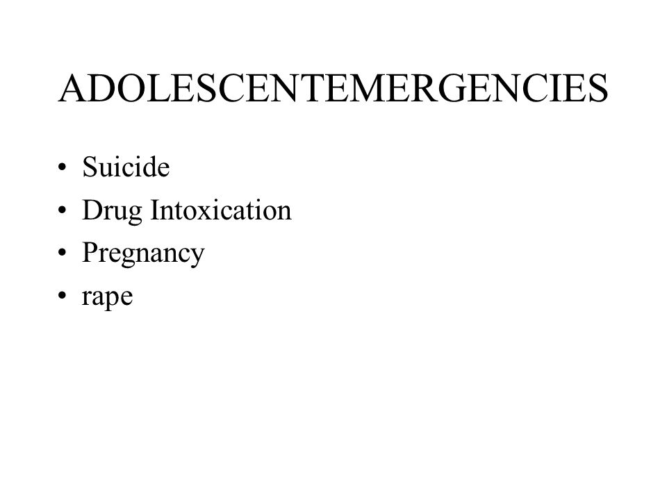 ADOLESCENTEMERGENCIES Suicide Drug Intoxication Pregnancy rape