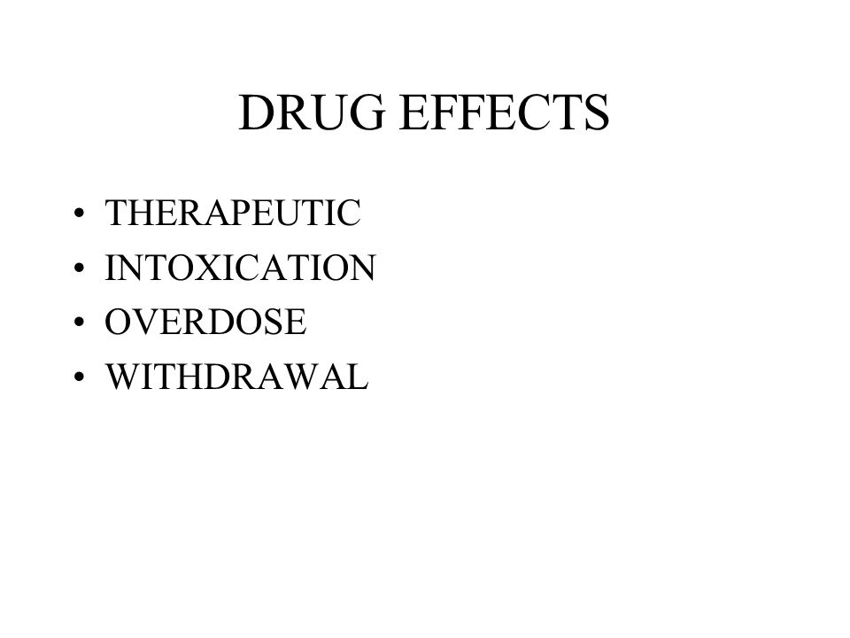DRUG EFFECTS THERAPEUTIC INTOXICATION OVERDOSE WITHDRAWAL