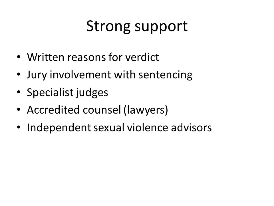 Strong support Written reasons for verdict Jury involvement with sentencing Specialist judges Accredited counsel (lawyers) Independent sexual violence advisors