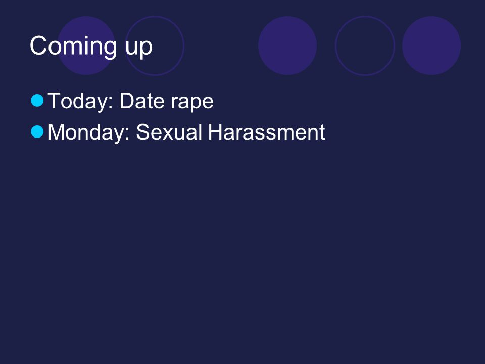 Coming up Today: Date rape Monday: Sexual Harassment