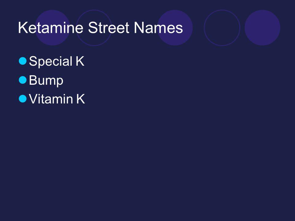 Ketamine Street Names Special K Bump Vitamin K