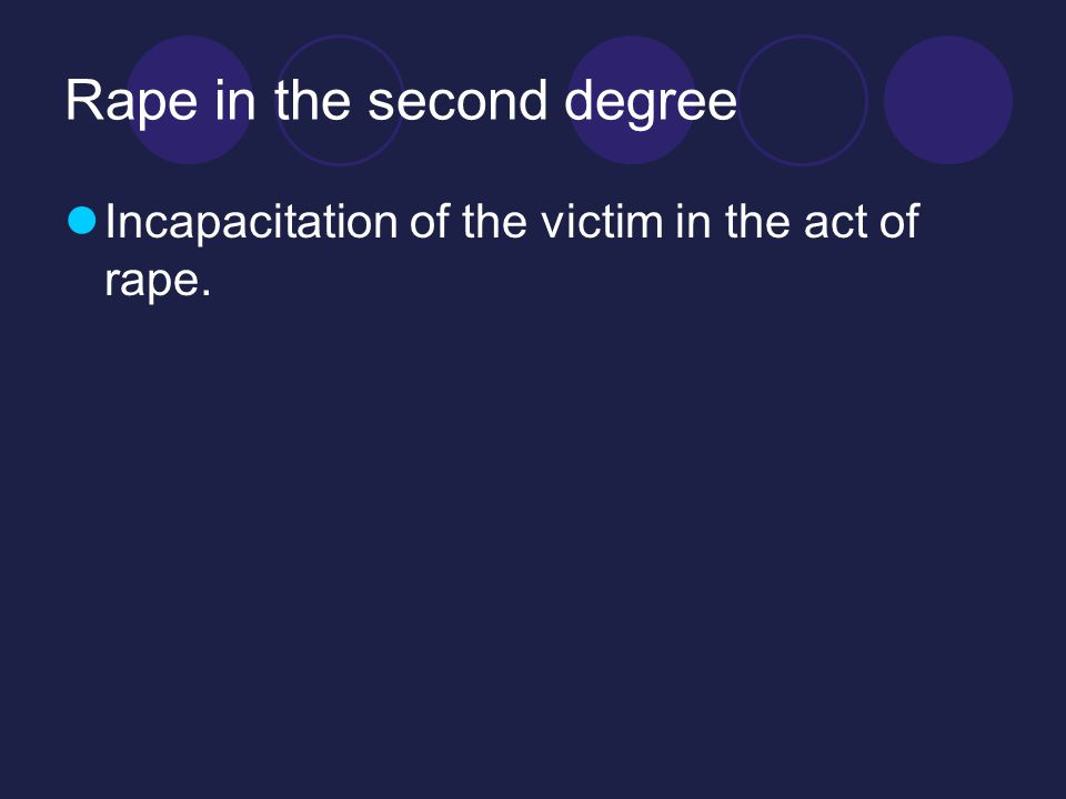 Rape in the second degree Incapacitation of the victim in the act of rape.