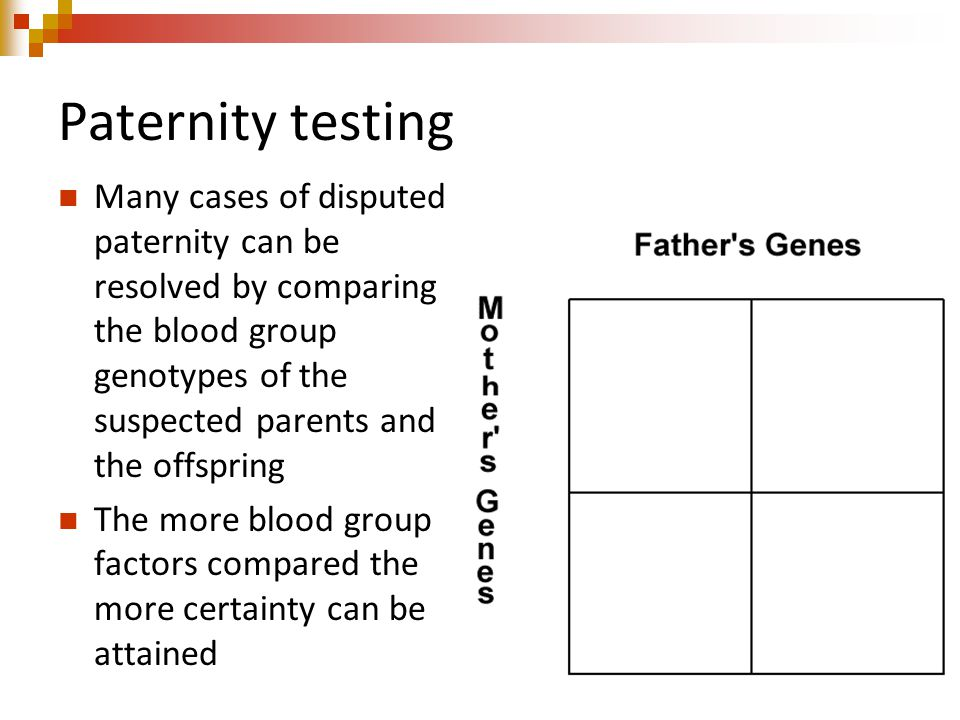 Paternity testing Many cases of disputed paternity can be resolved by comparing the blood group genotypes of the suspected parents and the offspring The more blood group factors compared the more certainty can be attained