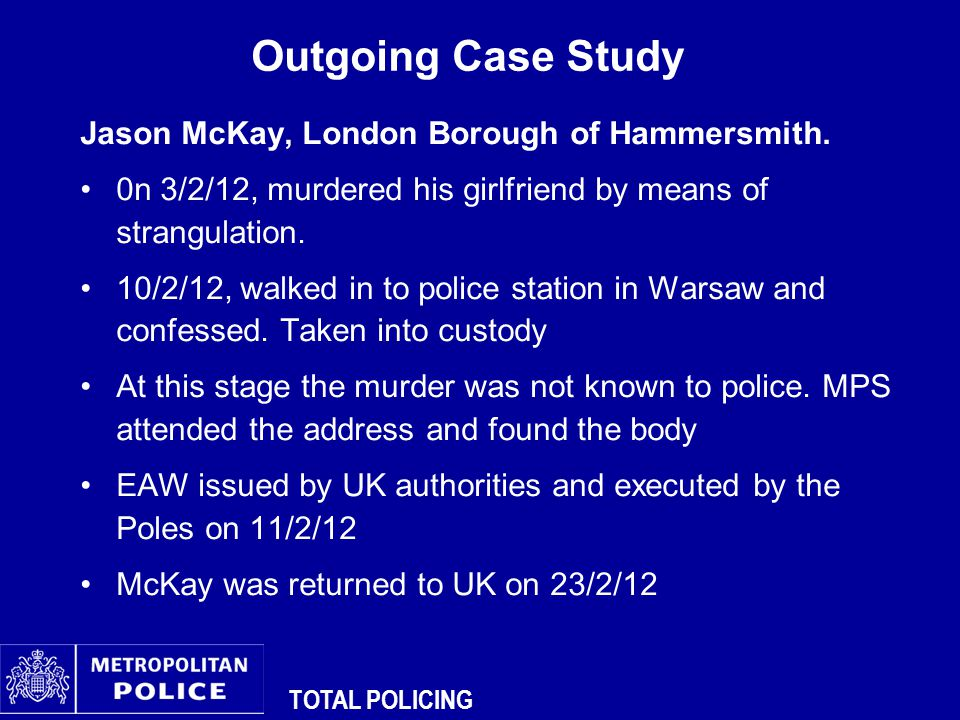 TOTAL POLICING Outgoing Case Study Jason McKay, London Borough of Hammersmith.