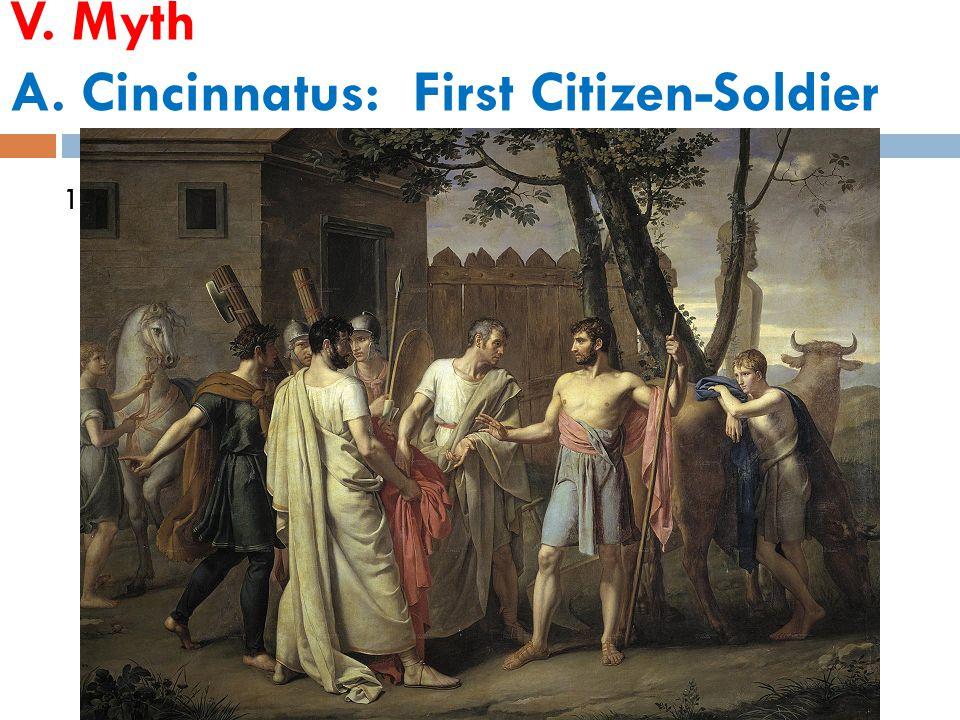 V. Myth A. Cincinnatus: First Citizen-Soldier 1.