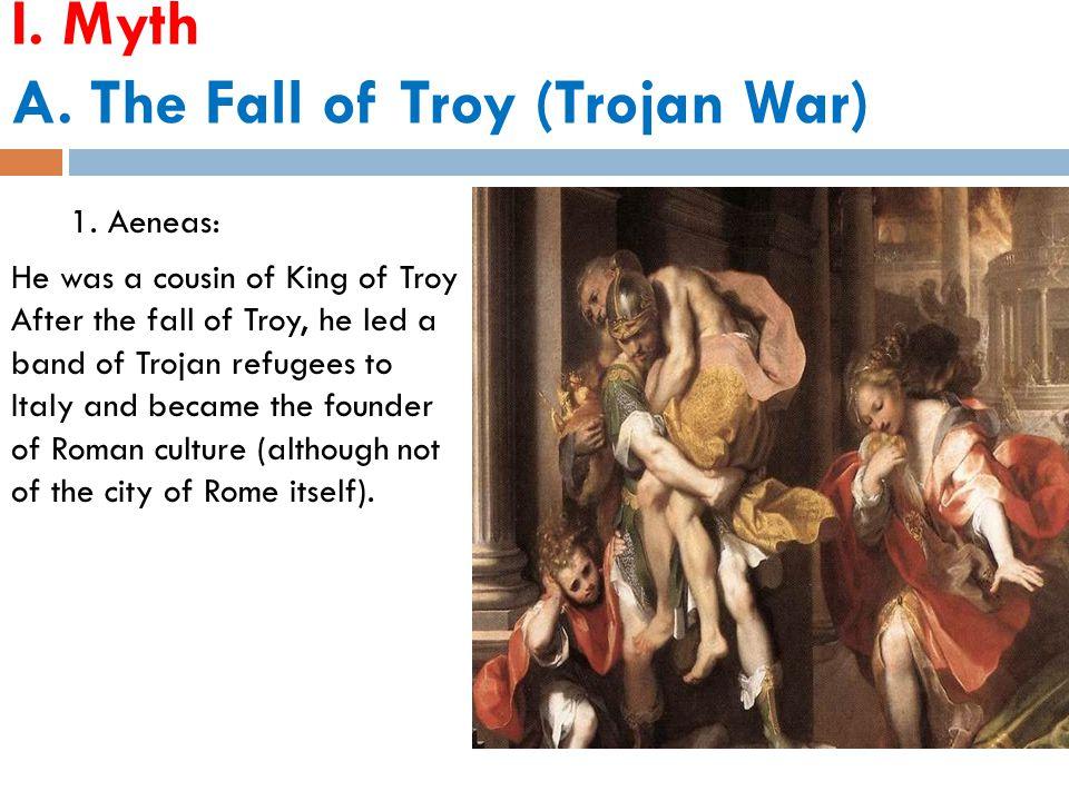 I. Myth A. The Fall of Troy (Trojan War) 1.