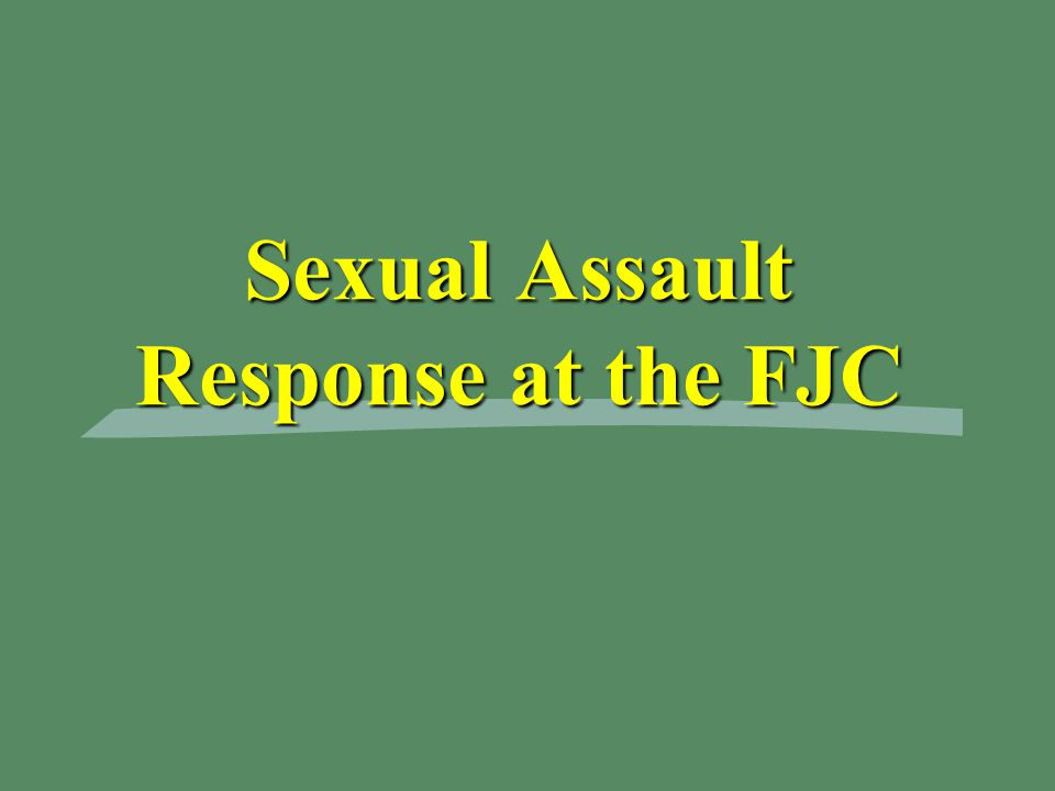 Sexual Assault Response at the FJC