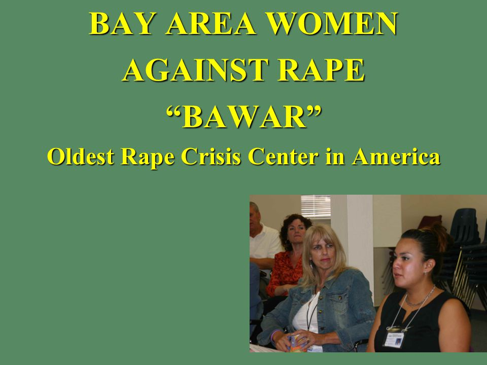 BAY AREA WOMEN AGAINST RAPE BAWAR Oldest Rape Crisis Center in America