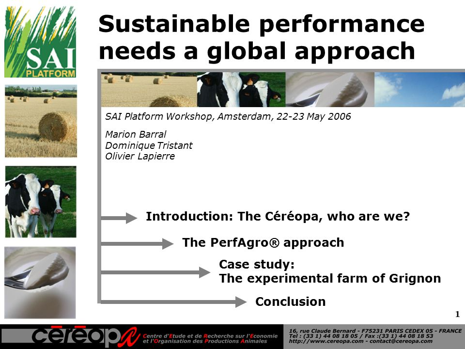 1 Sustainable performance needs a global approach Marion Barral Dominique Tristant Olivier Lapierre SAI Platform Workshop, Amsterdam, 22-23 May 2006 Introduction: The Céréopa, who are we.